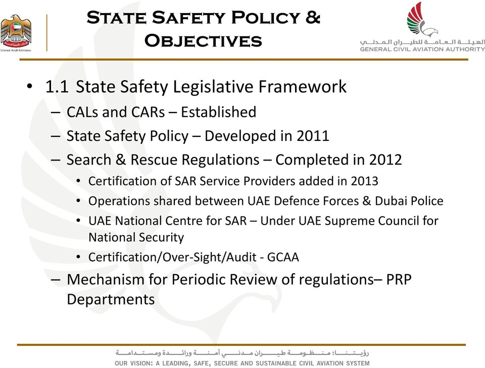 Regulations Completed in 2012 Certification of SAR Service Providers added in 2013 Operations shared between UAE