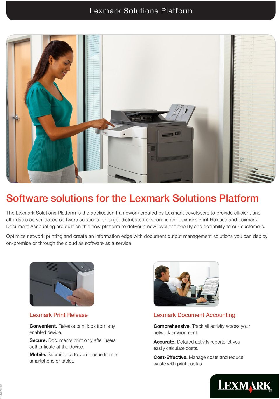 Lexmark Print Release and Lexmark Document Accounting are built on this new platform to deliver a new level of flexibility and scalability to our customers.