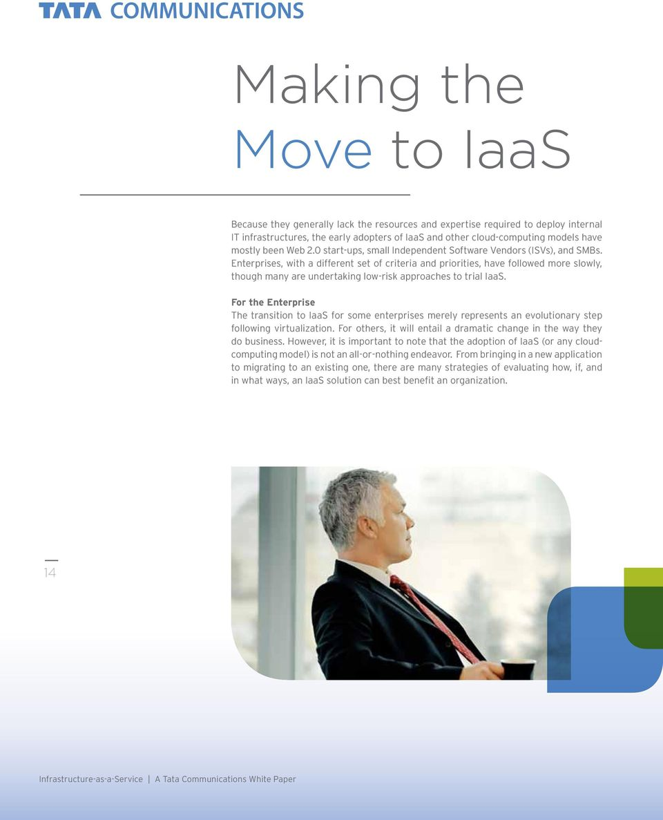 Enterprises, with a different set of criteria and priorities, have followed more slowly, though many are undertaking low-risk approaches to trial IaaS.
