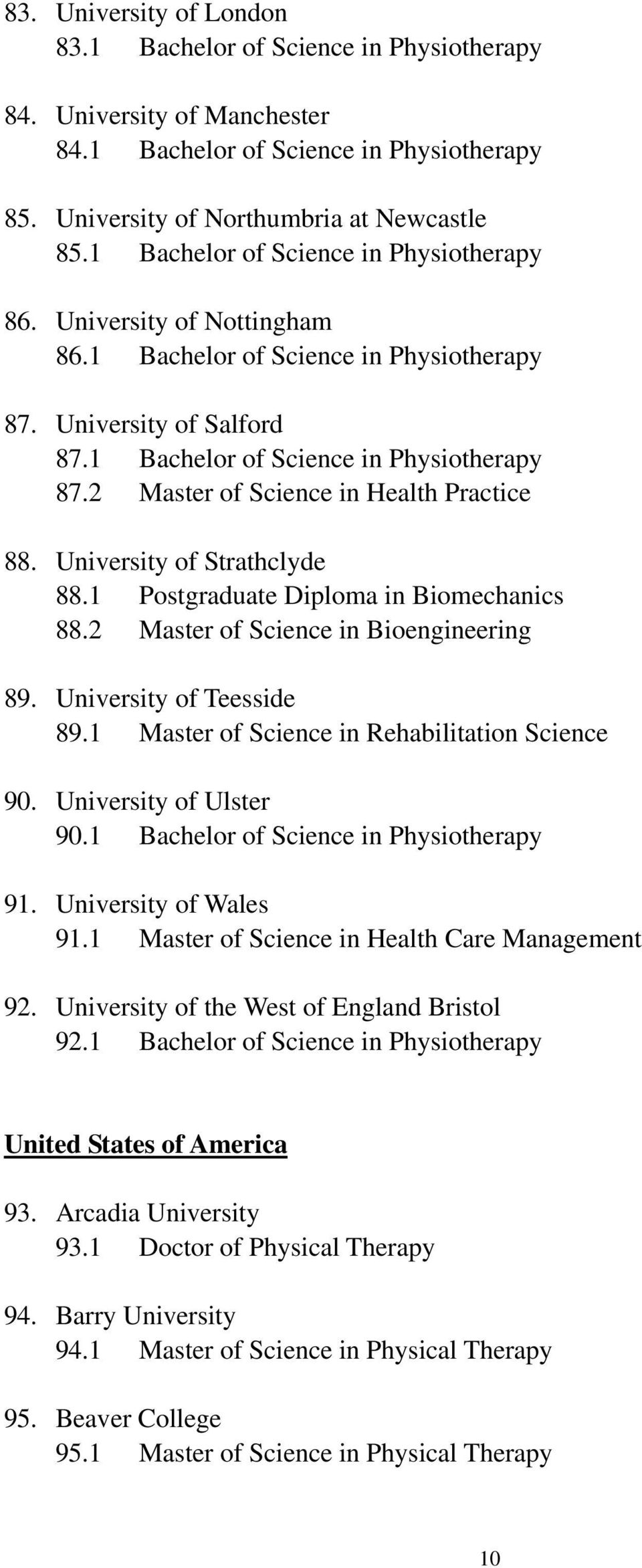 University of Strathclyde 88.1 Postgraduate Diploma in Biomechanics 88.2 Master of Science in Bioengineering 89. University of Teesside 89.1 Master of Science in Rehabilitation Science 90.