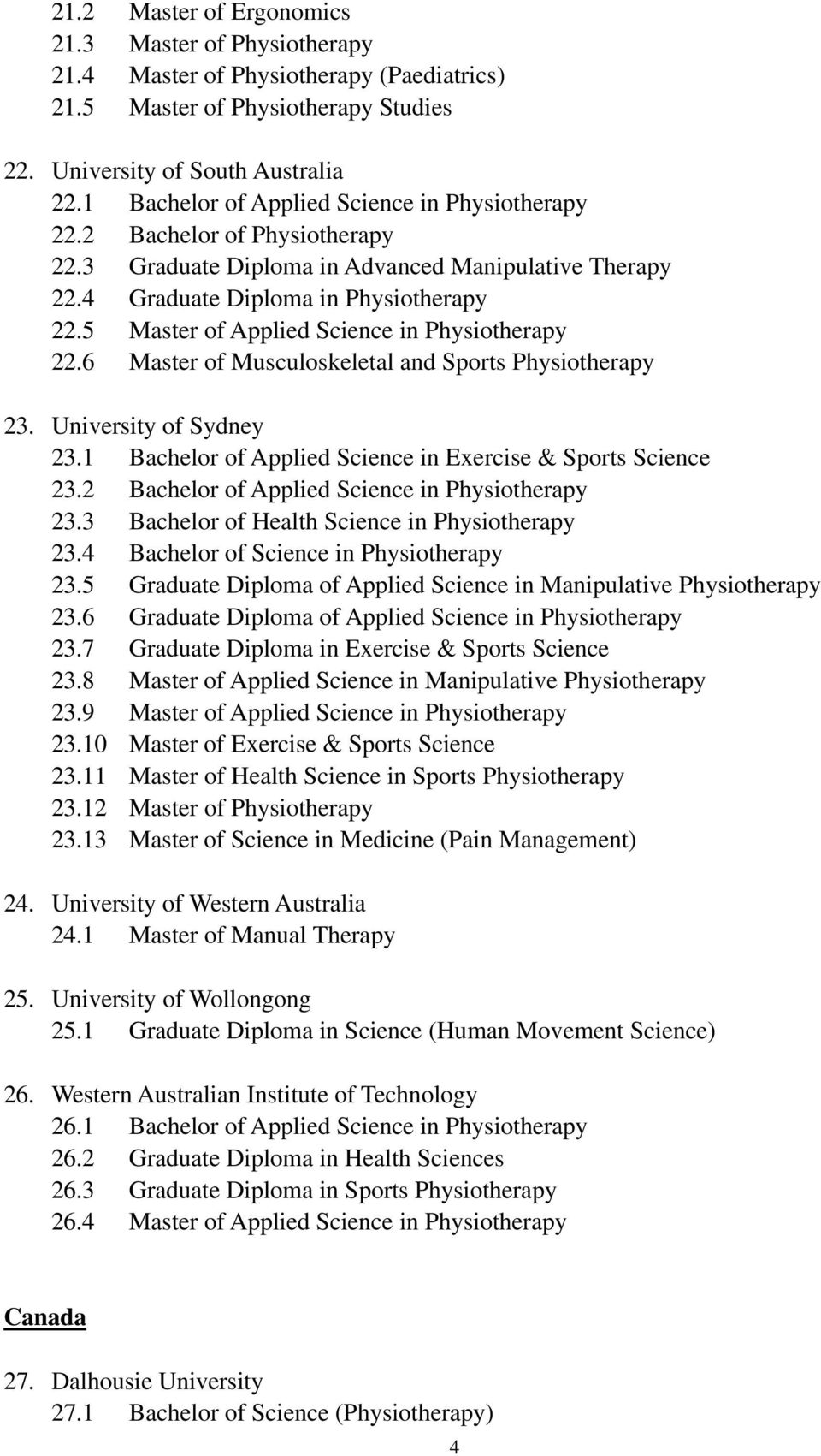 5 Master of Applied Science in Physiotherapy 22.6 Master of Musculoskeletal and Sports Physiotherapy 23. University of Sydney 23.1 Bachelor of Applied Science in Exercise & Sports Science 23.