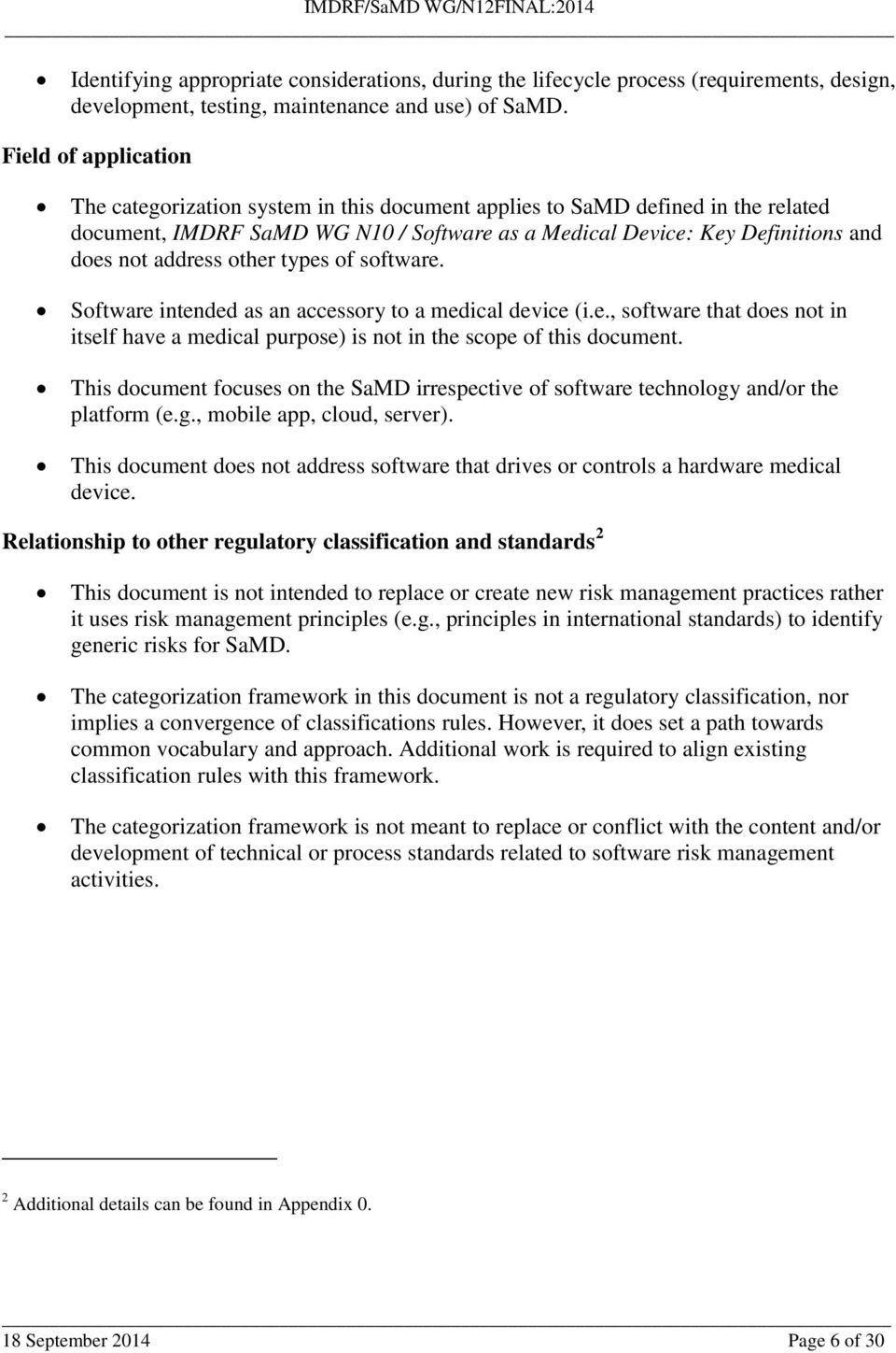 other types of software. Software intended as an accessory to a medical device (i.e., software that does not in itself have a medical purpose) is not in the scope of this document.