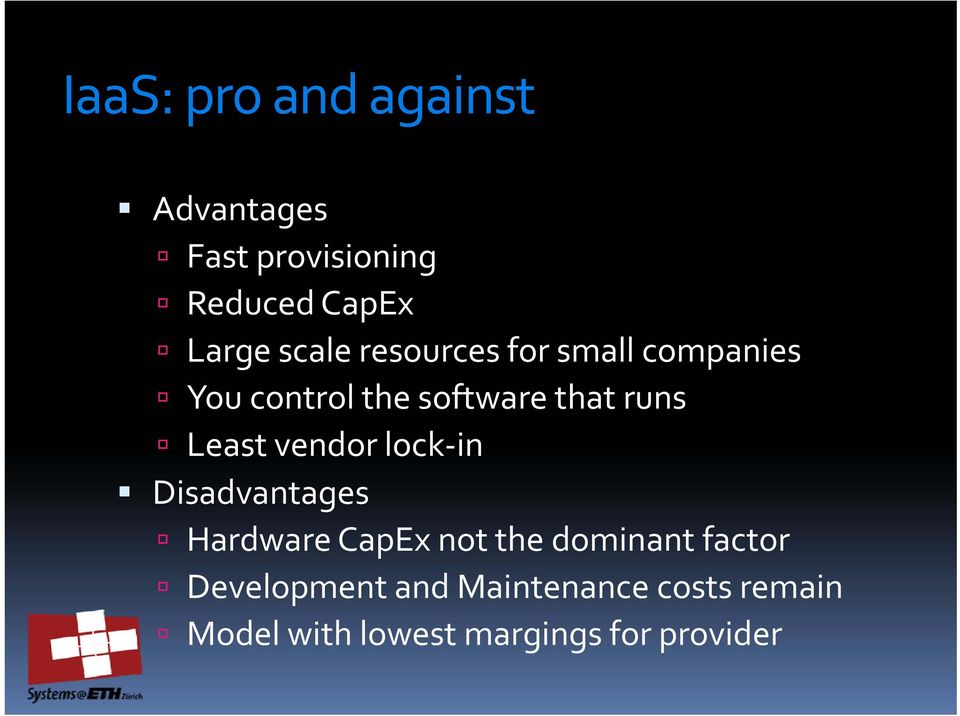 Least vendor lock-in Disadvantages Hardware CapEx not the dominant factor