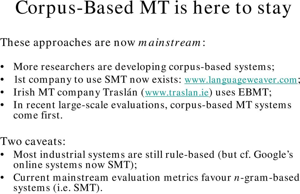 ie) uses EBMT; In recent large-scale evaluations, corpus-based MT systems come first.