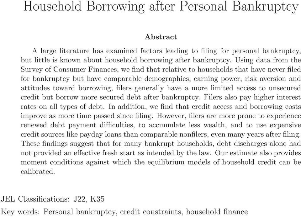 Using data from the Survey of Consumer Finances, we find that relative to households that have never filed for bankruptcy but have comparable demographics, earning power, risk aversion and attitudes