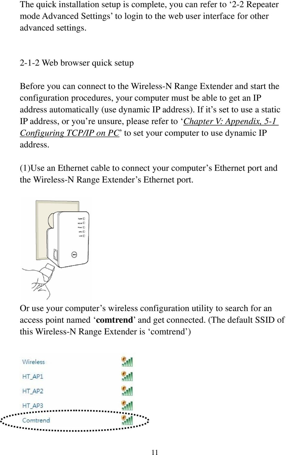 dynamic IP address). If it s set to use a static IP address, or you re unsure, please refer to Chapter V: Appendix, 5-1 Configuring TCP/IP on PC to set your computer to use dynamic IP address.