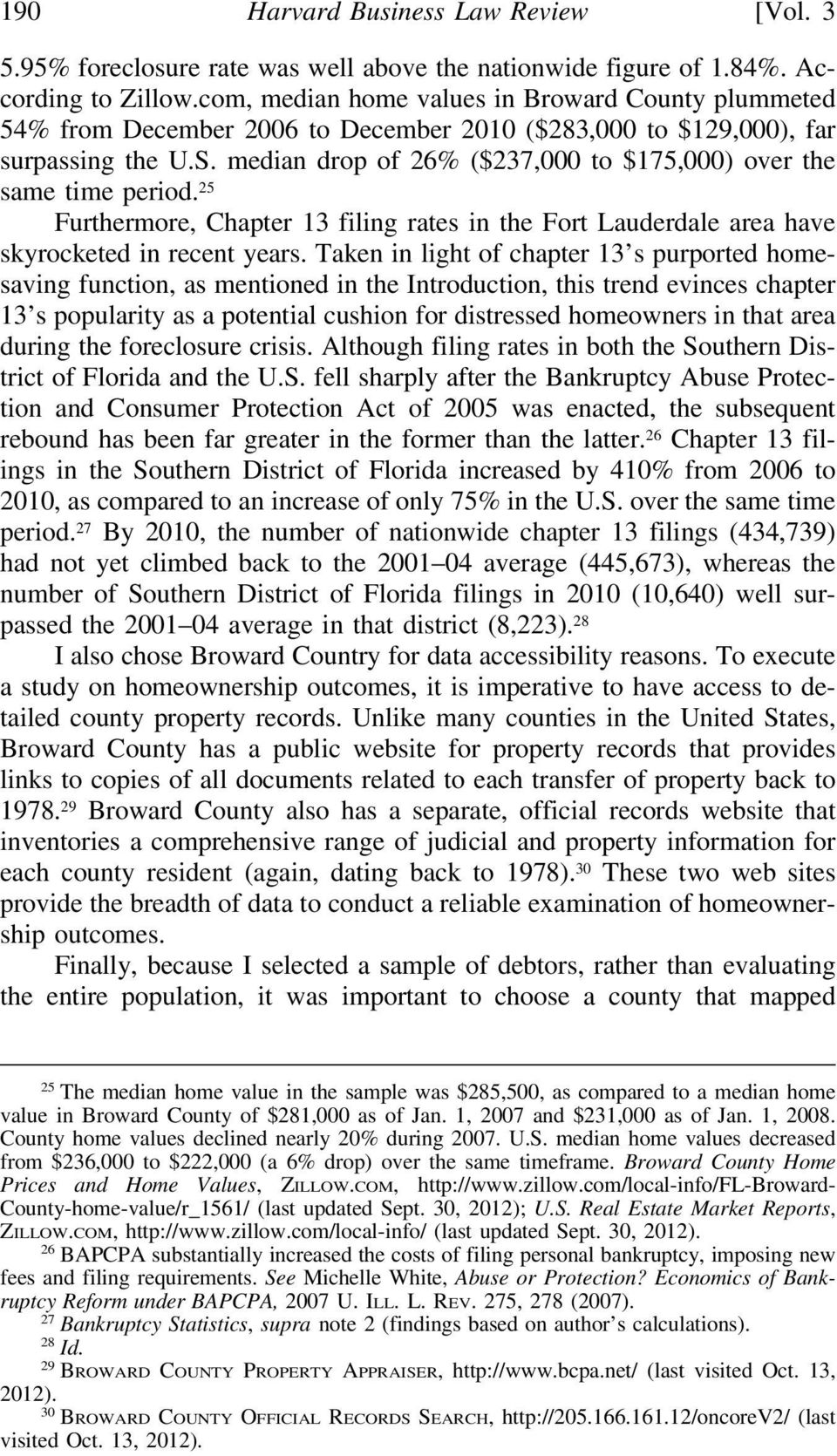 median drop of 26% ($237,000 to $175,000) over the same time period. 25 Furthermore, Chapter 13 filing rates in the Fort Lauderdale area have skyrocketed in recent years.