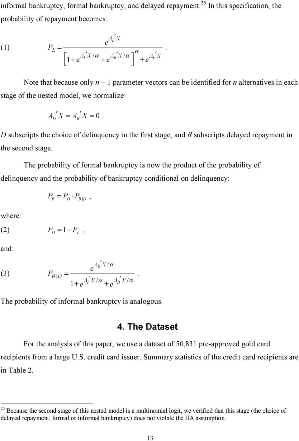 D R D subscripts the choice of delinquency in the first stage, and R subscripts delayed repayment in the second stage.