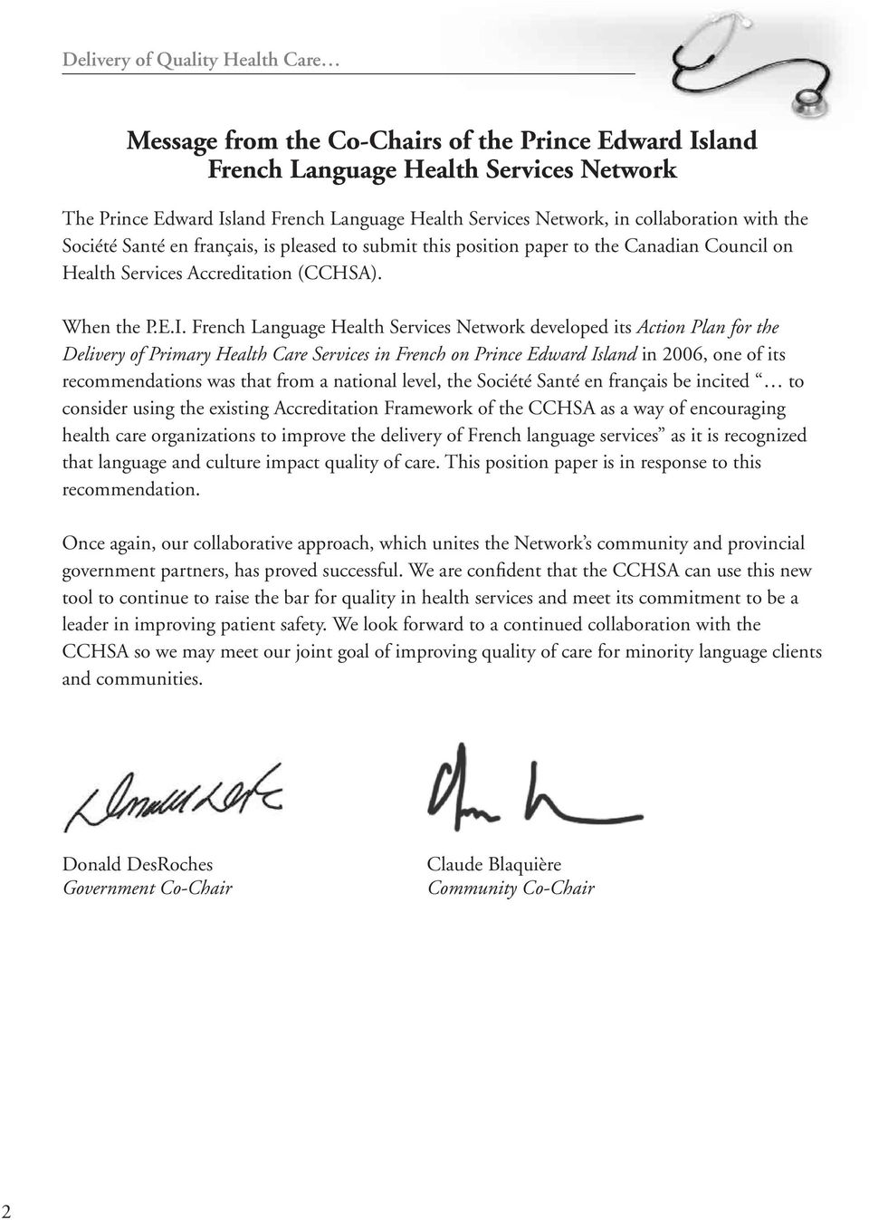 French Language Health Services Network developed its Action Plan for the Delivery of Primary Health Care Services in French on Prince Edward Island in 2006, one of its recommendations was that from