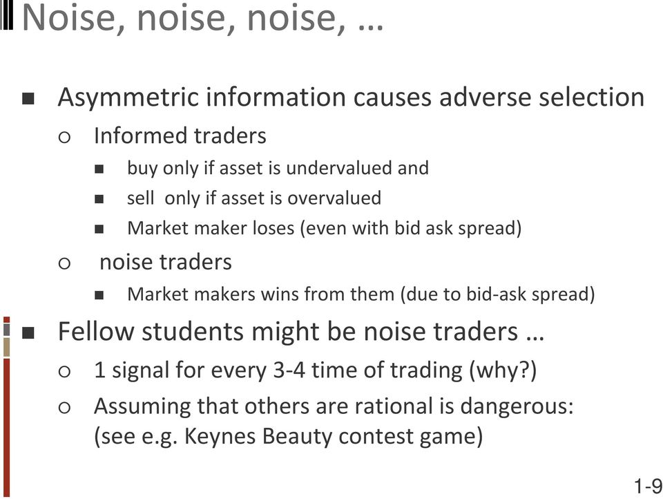 Market makers wins from them (due to bid ask spread) Fellow students might be noise traders 1 signal for every 3