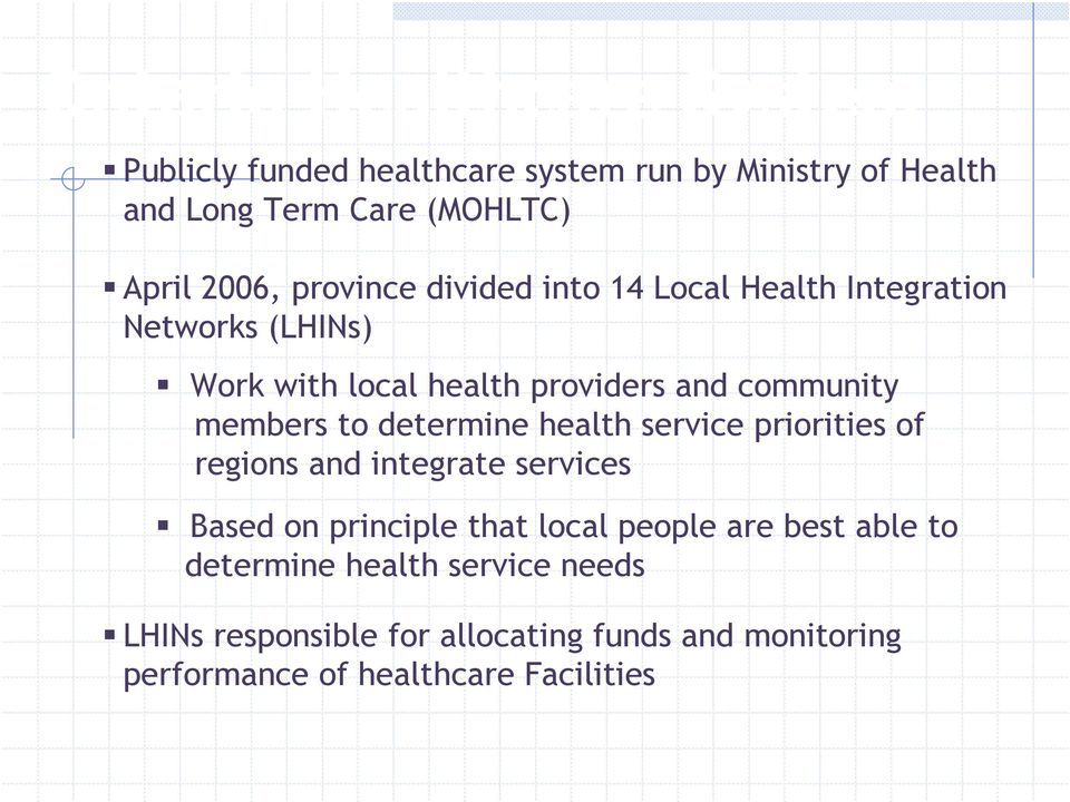 members to determine health service priorities of regions and integrate services Based on principle that local people are