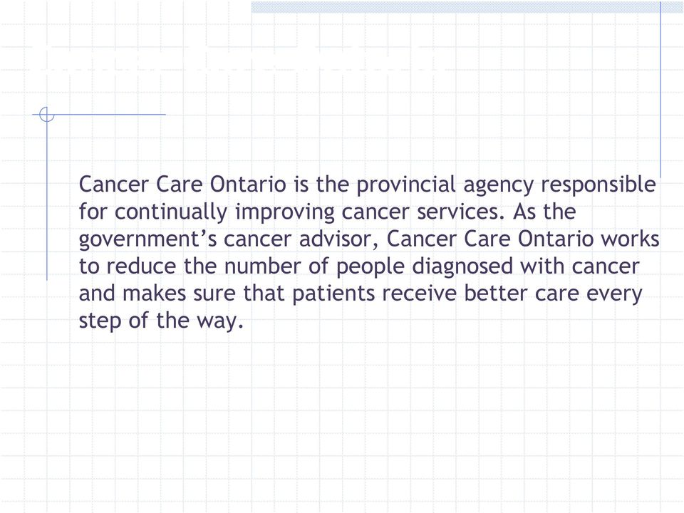 As the government s cancer advisor, Cancer Care Ontario works to reduce the