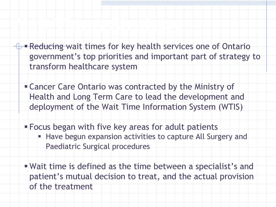 Time Information System (WTIS) Focus began with five key areas for adult patients Have begun expansion activities to capture All Surgery and Paediatric