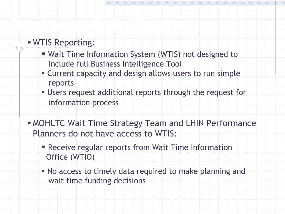 request for information process MOHLTC Wait Time Strategy Team and LHIN Performance Planners do not have access to WTIS: Receive