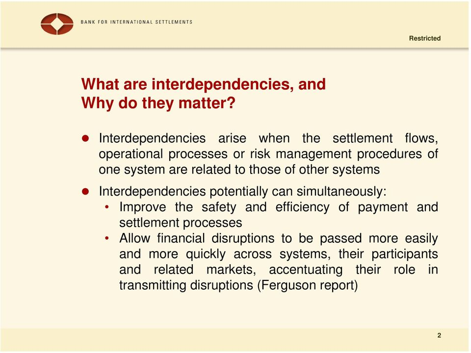 to those of other systems Interdependencies potentially can simultaneously: Improve the safety and efficiency of payment and