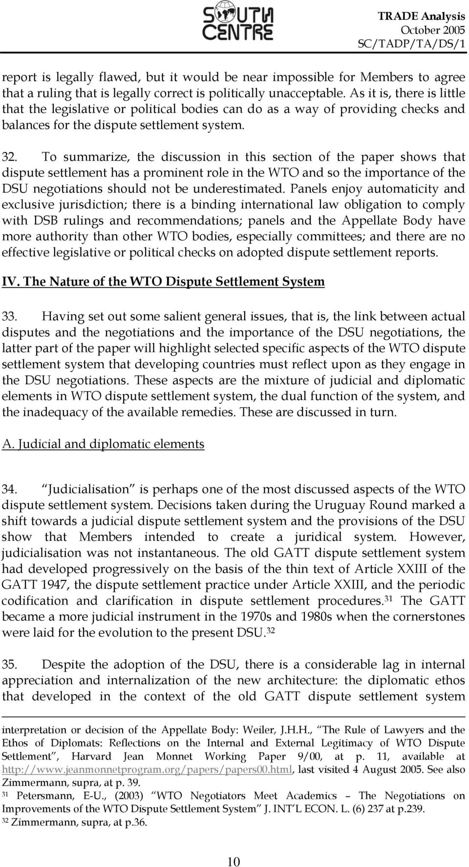 To summarize, the discussion in this section of the paper shows that dispute settlement has a prominent role in the WTO and so the importance of the DSU negotiations should not be underestimated.