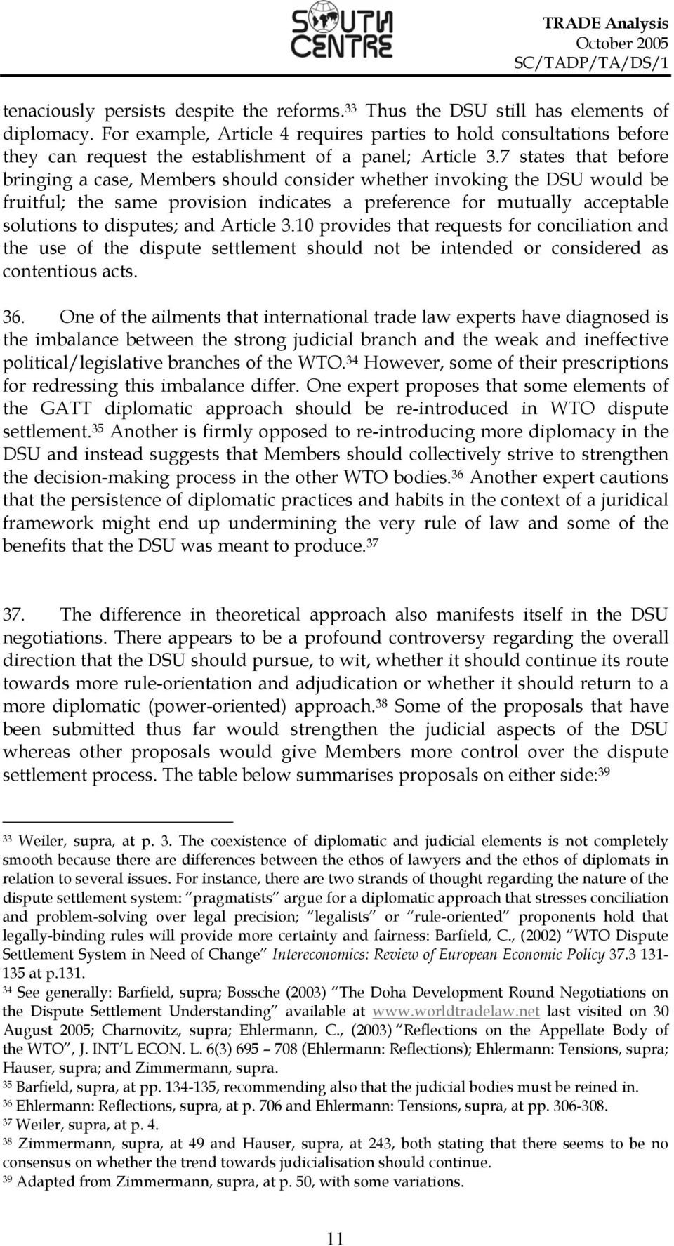 7 states that before bringing a case, Members should consider whether invoking the DSU would be fruitful; the same provision indicates a preference for mutually acceptable solutions to disputes; and