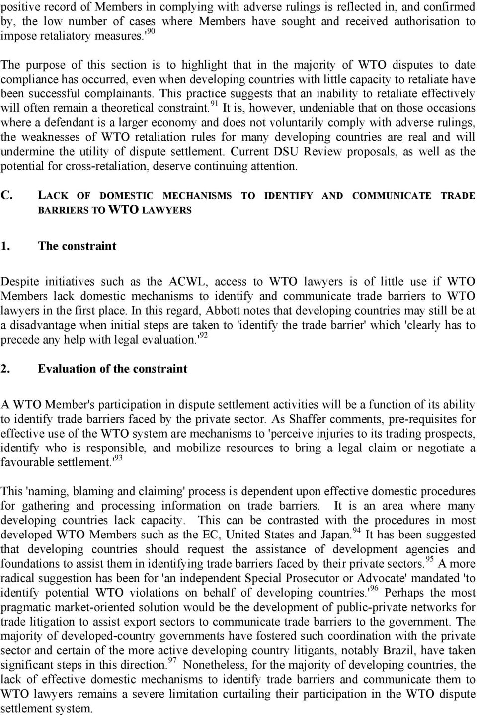 ' 90 The purpose of this section is to highlight that in the majority of WTO disputes to date compliance has occurred, even when developing countries with little capacity to retaliate have been