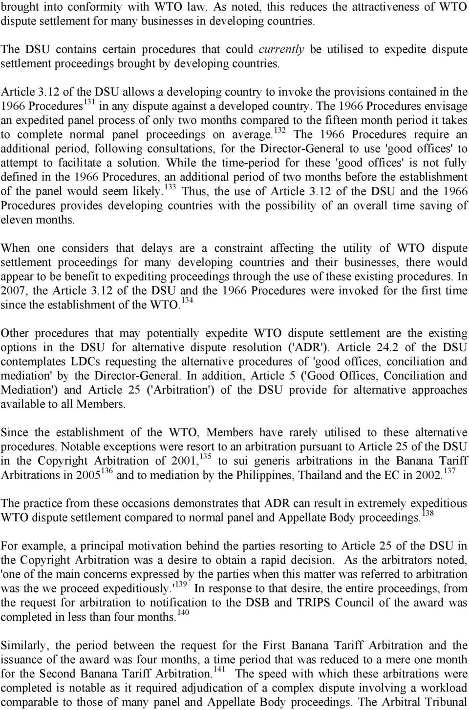 12 of the DSU allows a developing country to invoke the provisions contained in the 1966 Procedures 131 in any dispute against a developed country.