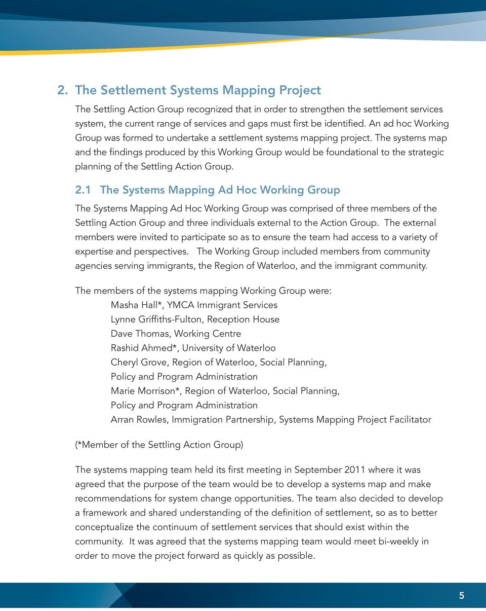 The systems map and the findings produced by this Working Group would be foundational to the strategic planning of the Settling Action Group. 2.