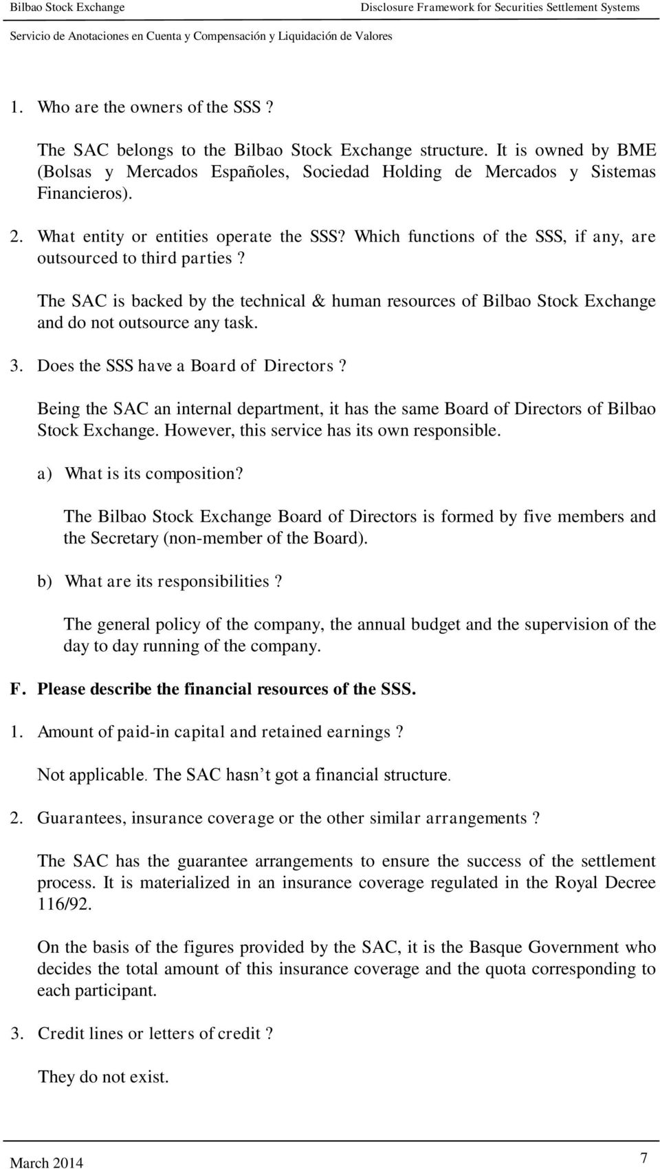 The SAC is backed by the technical & human resources of Bilbao Stock Exchange and do not outsource any task. 3. Does the SSS have a Board of Directors?