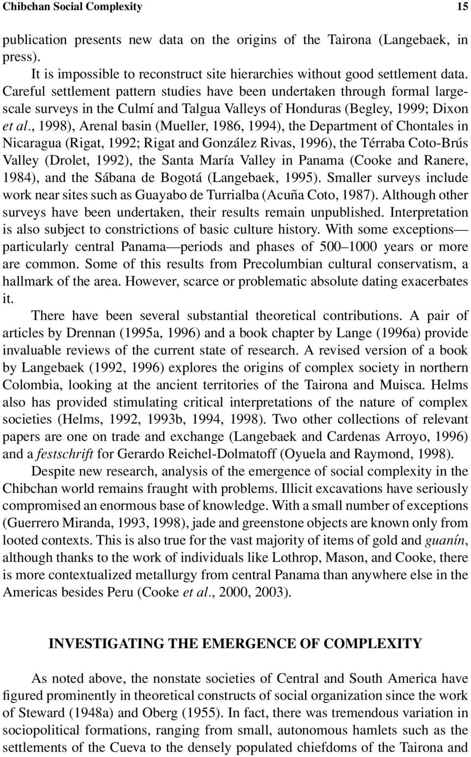 , 1998), Arenal basin (Mueller, 1986, 1994), the Department of Chontales in Nicaragua (Rigat, 1992; Rigat and González Rivas, 1996), the Térraba Coto-Brús Valley (Drolet, 1992), the Santa María