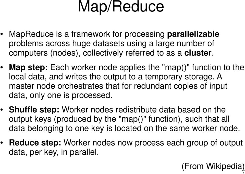 A master node orchestrates that for redundant copies of input data, only one is processed.