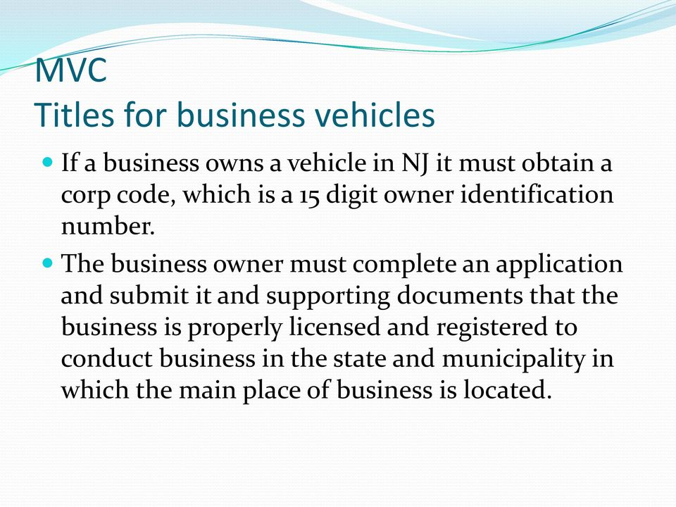 The business owner must complete an application and submit it and supporting documents that the