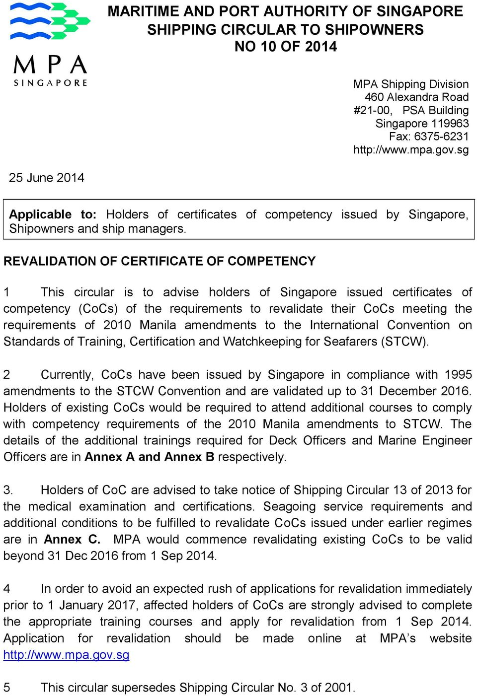 REVALIDATION OF CERTIFICATE OF COMPETENCY 1 This circular is to advise holders of Singapore issued certificates of competency (CoCs) of the requirements to revalidate their CoCs meeting the