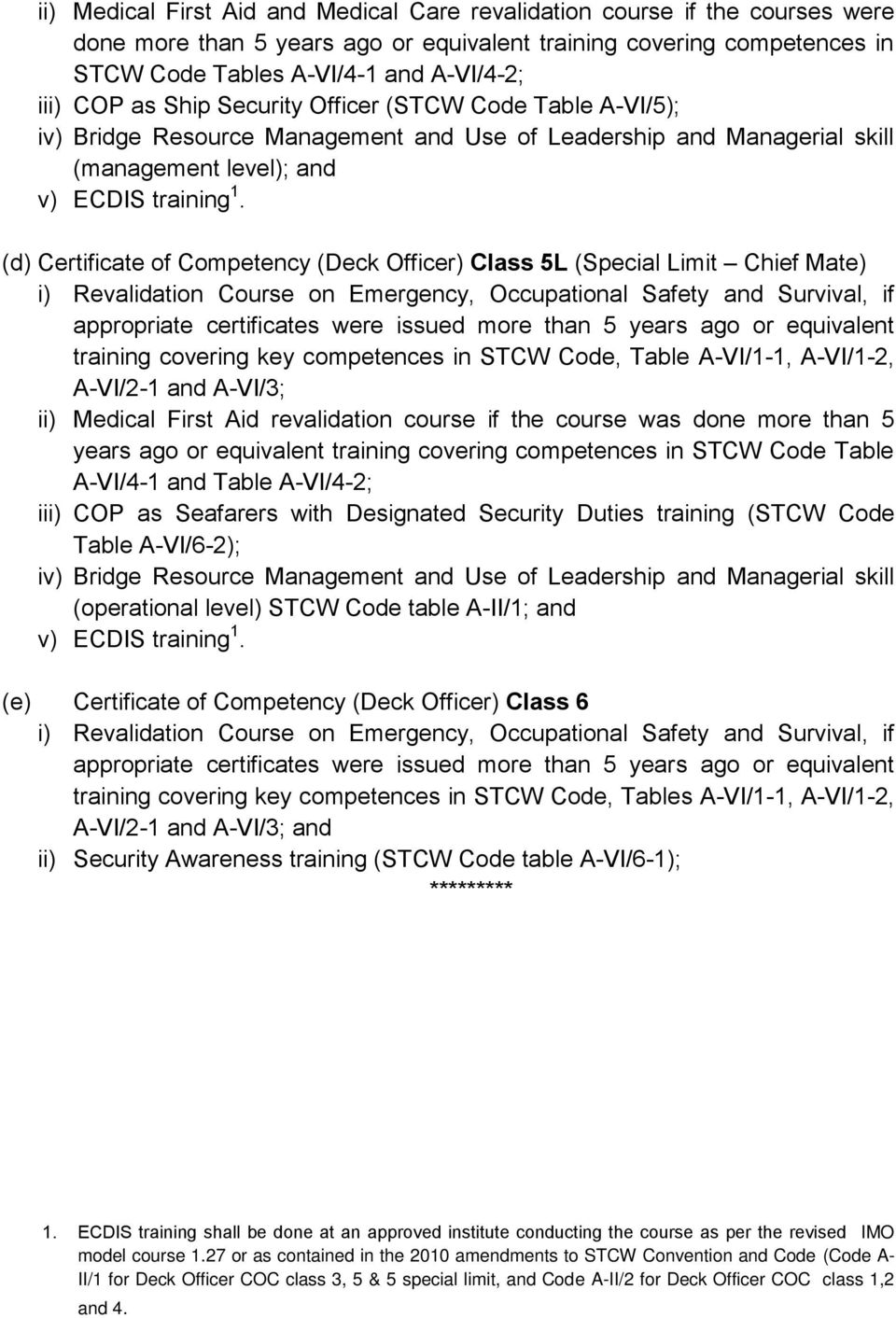 (d) Certificate of Competency (Deck Officer) Class 5L (Special Limit Chief Mate) training covering key competences in STCW Code, Table A-VI/1-1, A-VI/1-2, A-VI/2-1 and A-VI/3; ii) Medical First Aid
