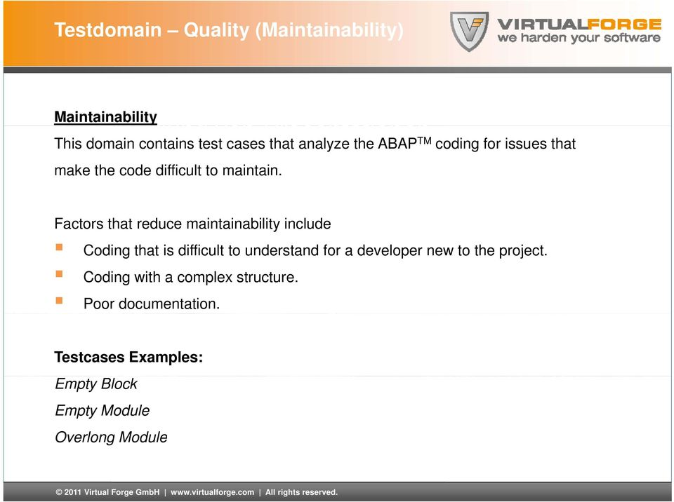 Factors that reduce maintainability include Coding that is difficult to understand for a developer
