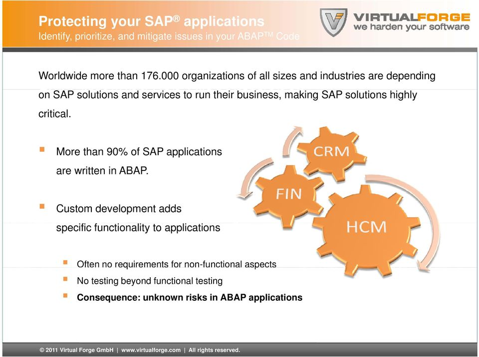 solutions highly critical. More than 90% of SAP applications are written in ABAP.