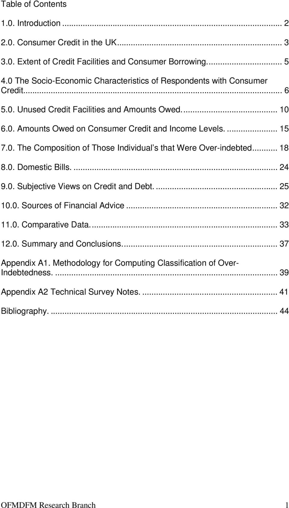 ... 15 7.0. The Composition of Those Individual s that Were Over-indebted... 18 8.0. Domestic Bills.... 24 9.0. Subjective Views on Credit and Debt.... 25 10.0. Sources of Financial Advice.