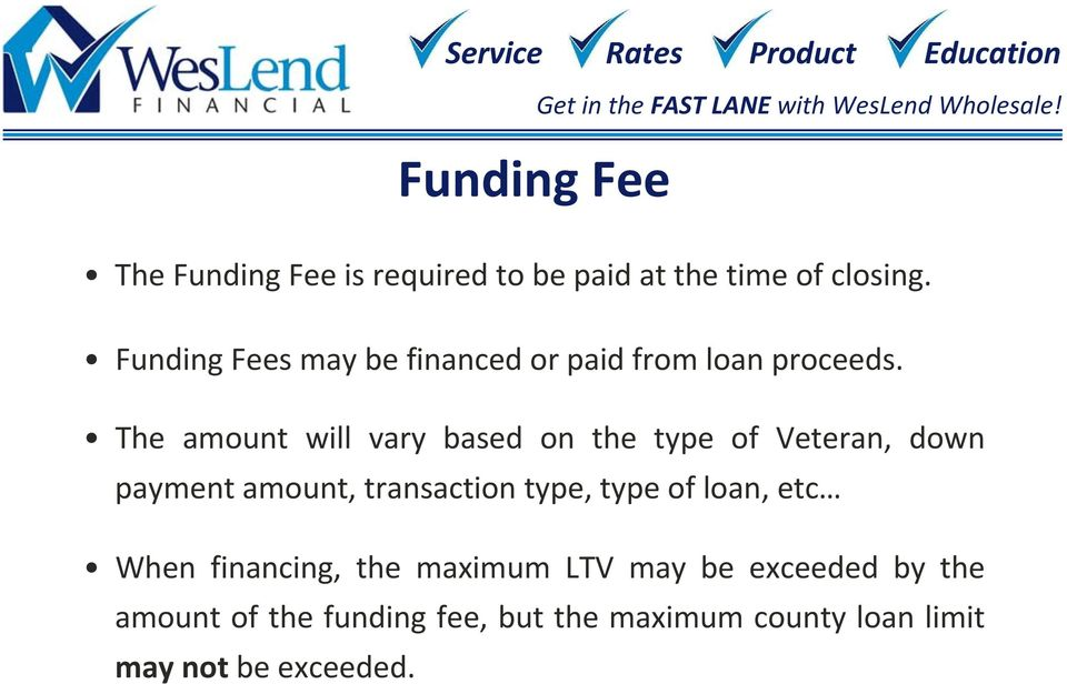 The amount will vary based on the type of Veteran, down payment amount, transaction type,