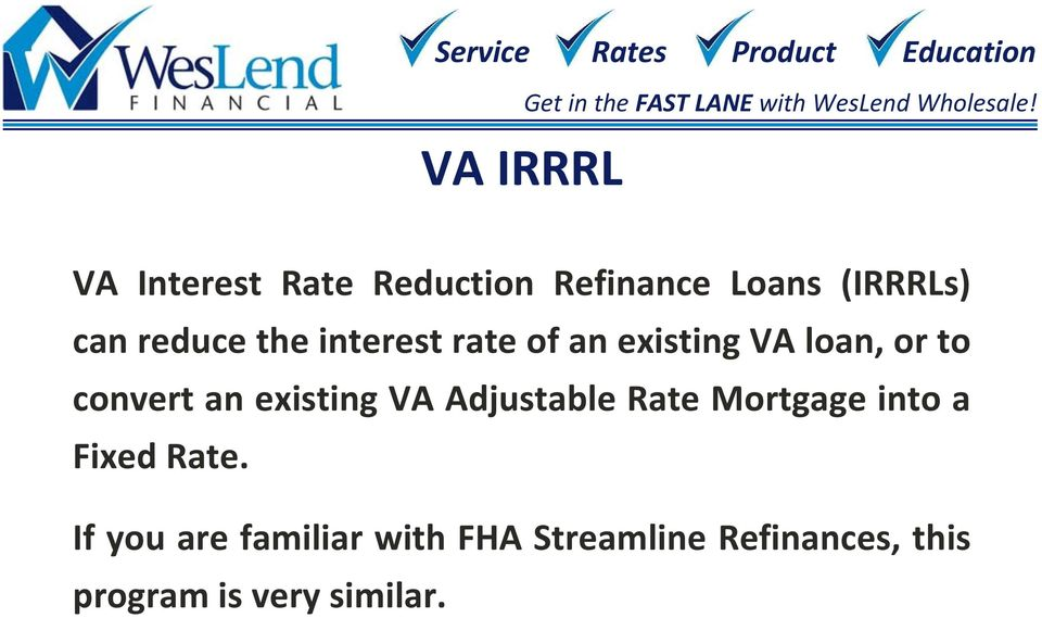 existing VA Adjustable Rate Mortgage into a Fixed Rate.