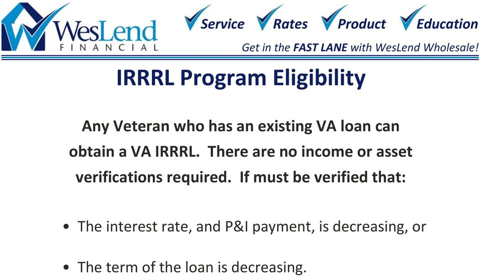 There are no income or asset verifications required.