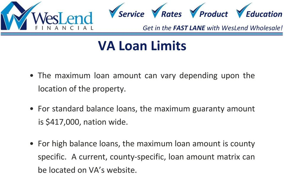 For standard balance loans, the maximum guaranty amount is $417,000, nation wide.