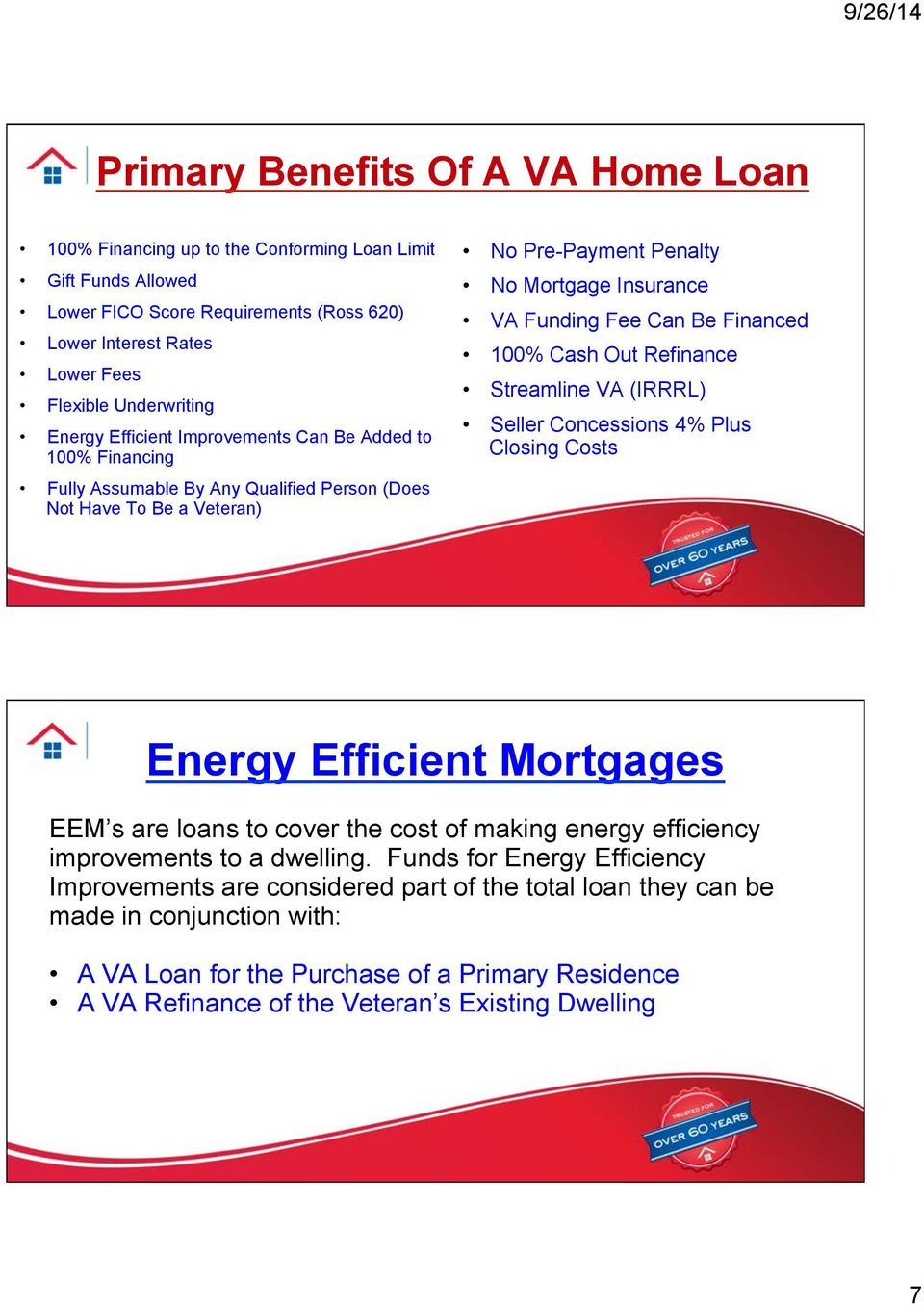 Financed 100% Cash Out Refinance Streamline VA (IRRRL) Seller Concessions 4% Plus Closing Costs Energy Efficient Mortgages EEM s are loans to cover the cost of making energy efficiency improvements