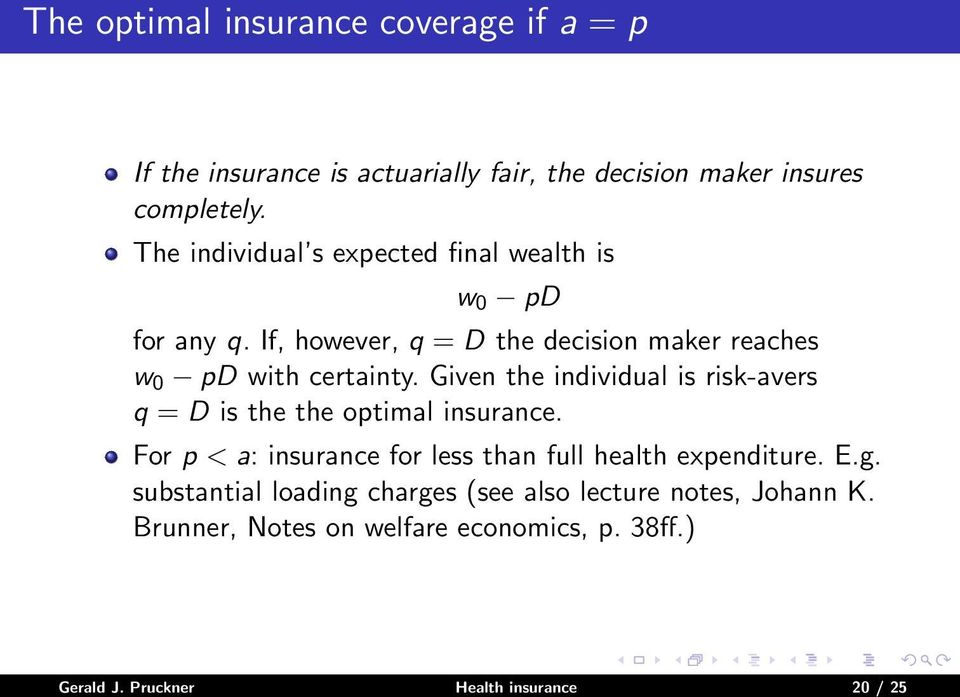 Given the individual is risk-avers q = D is the the optimal insurance. For p < a: insurance for less than full health expenditure. E.