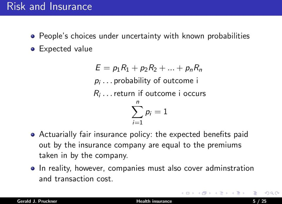 .. return if outcome i occurs n p i = 1 i=1 Actuarially fair insurance policy: the expected benefits paid out by the