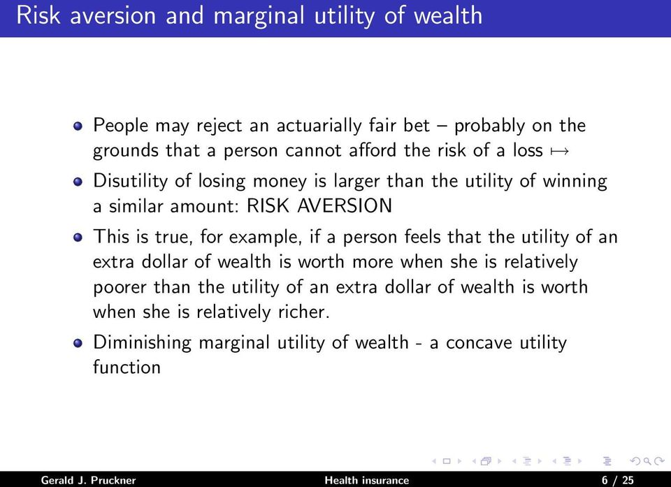 person feels that the utility of an extra dollar of wealth is worth more when she is relatively poorer than the utility of an extra dollar of