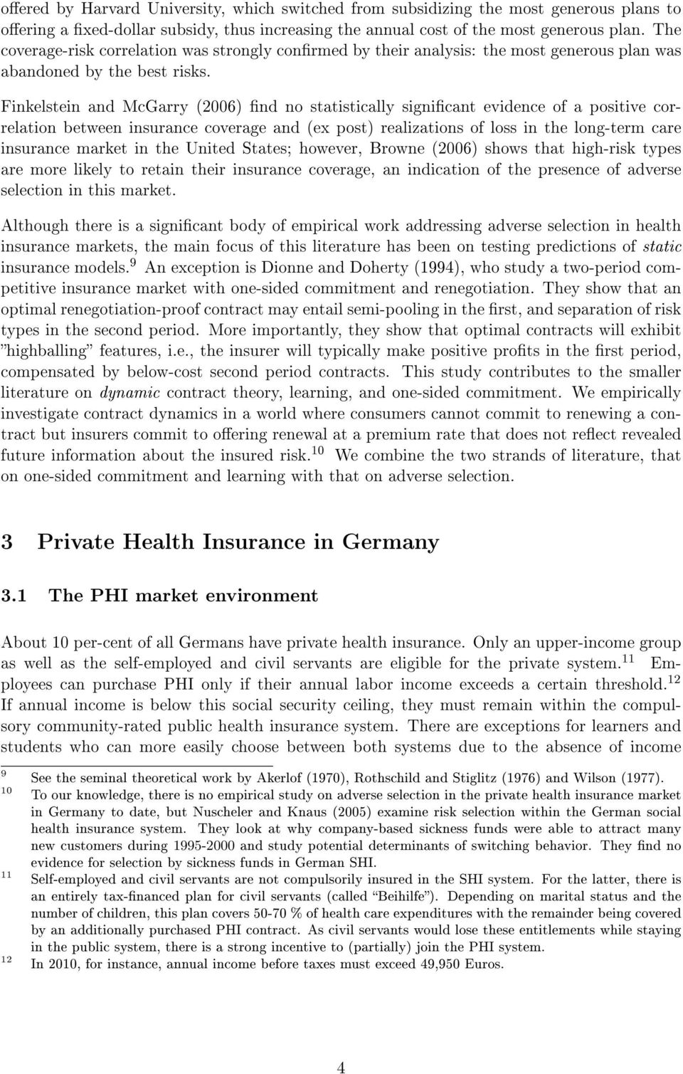 Finkelstein and McGarry (2006) nd no statistically signicant evidence of a positive correlation between insurance coverage and (ex post) realizations of loss in the long-term care insurance market in