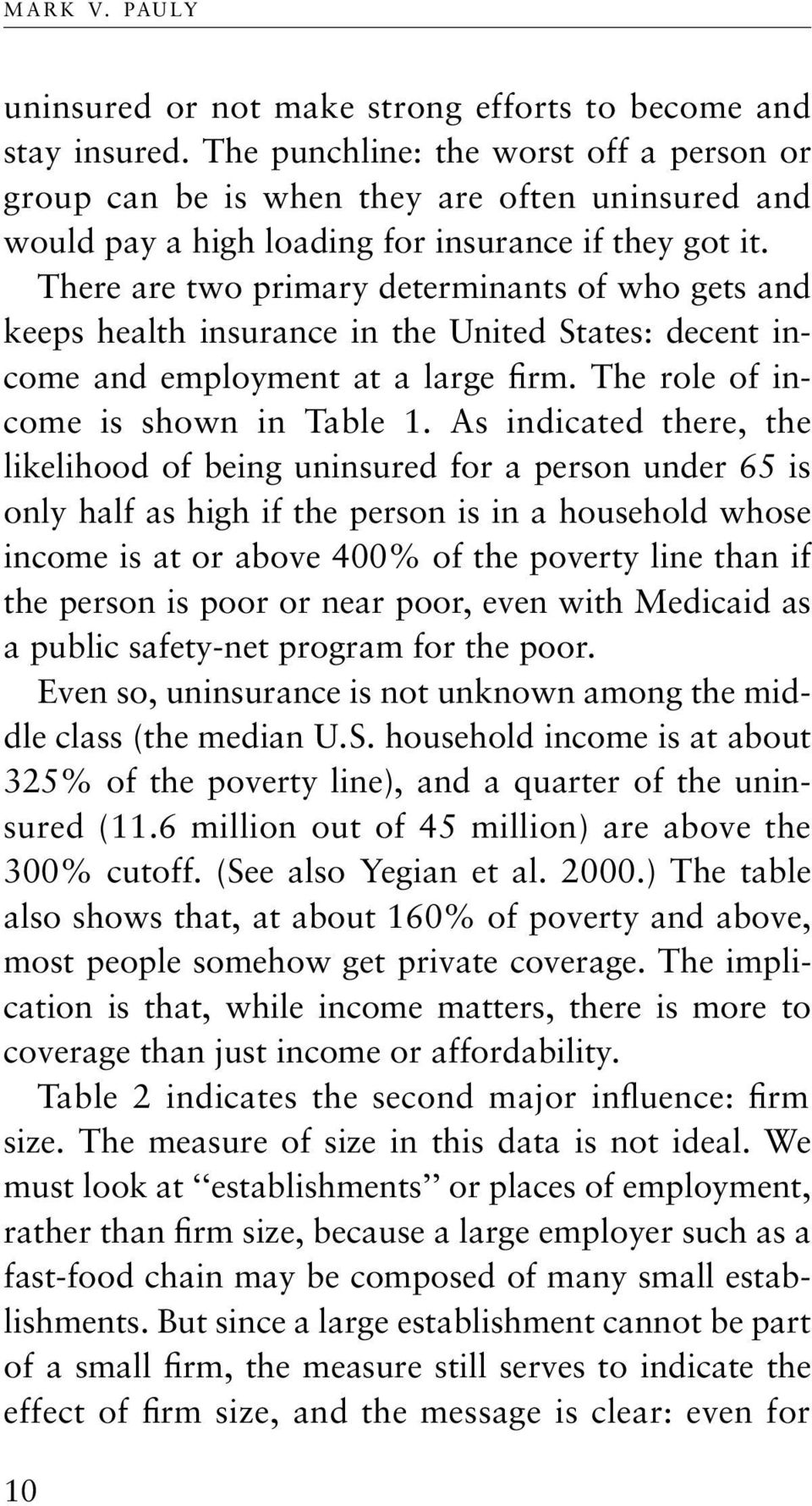 There are two primary determinants of who gets and keeps health insurance in the United States: decent income and employment at a large firm. The role of income is shown in Table 1.