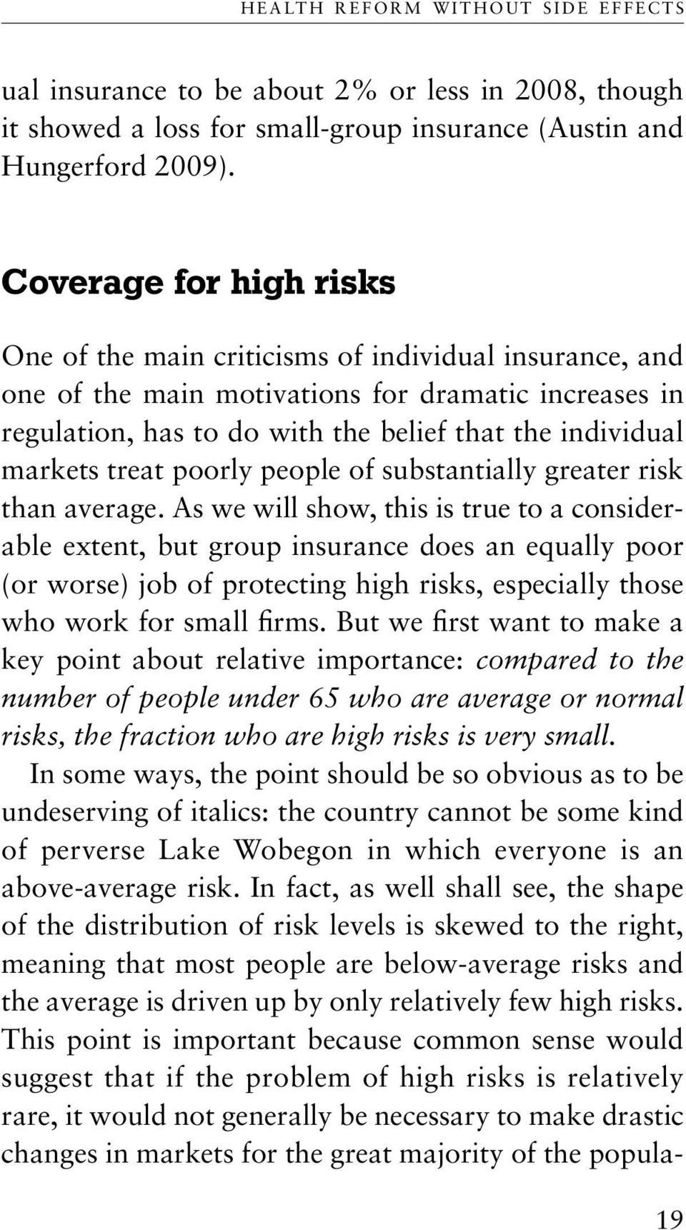 treat poorly people of substantially greater risk than average.