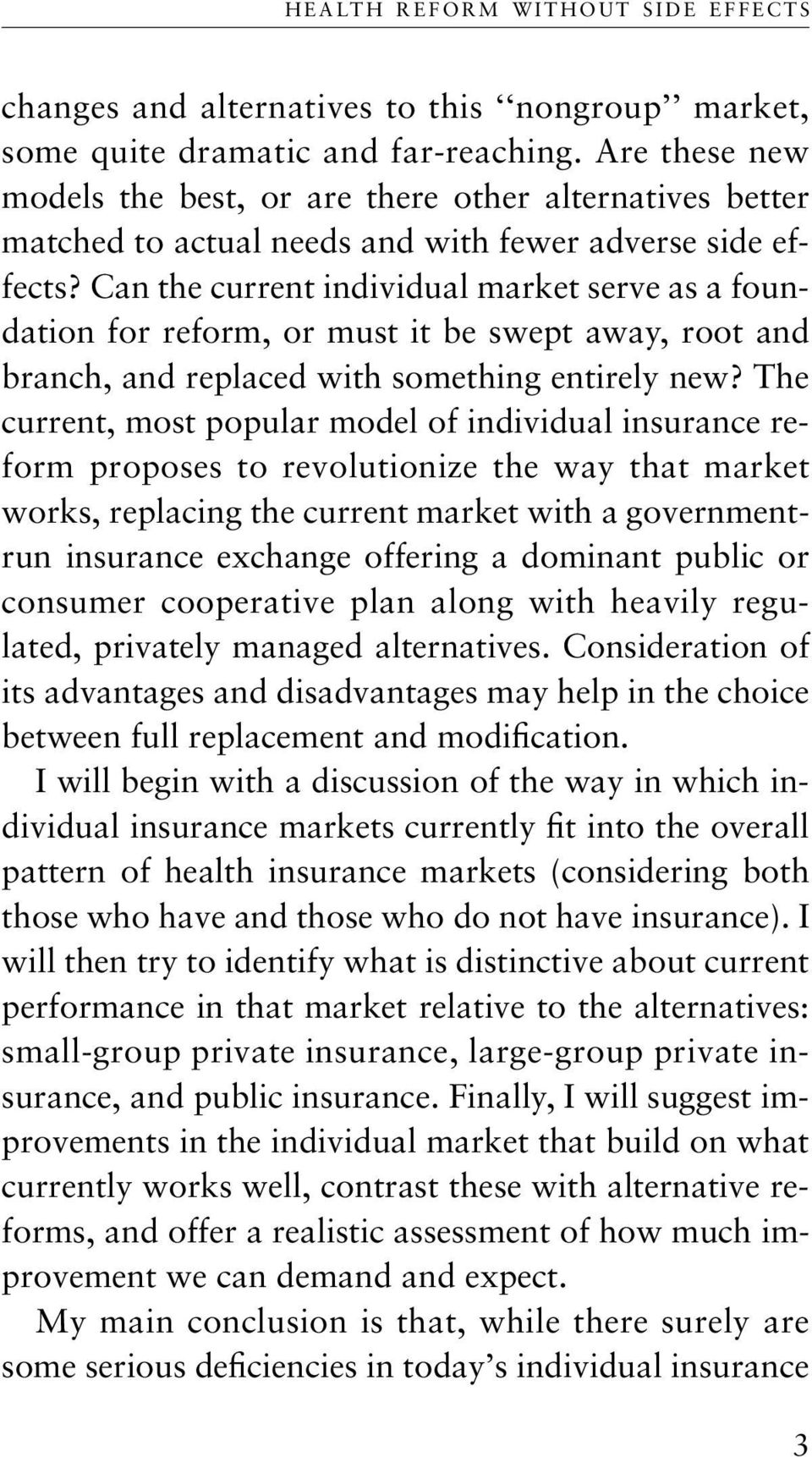 Can the current individual market serve as a foundation for reform, or must it be swept away, root and branch, and replaced with something entirely new?