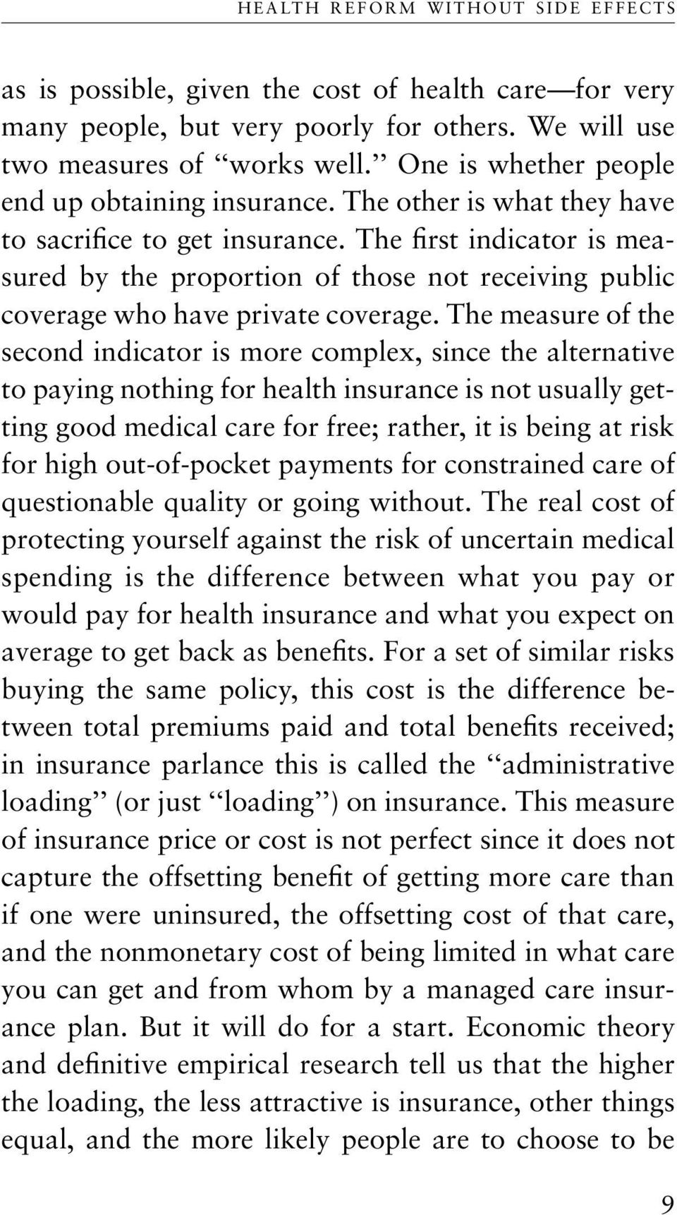 The first indicator is measured by the proportion of those not receiving public coverage who have private coverage.