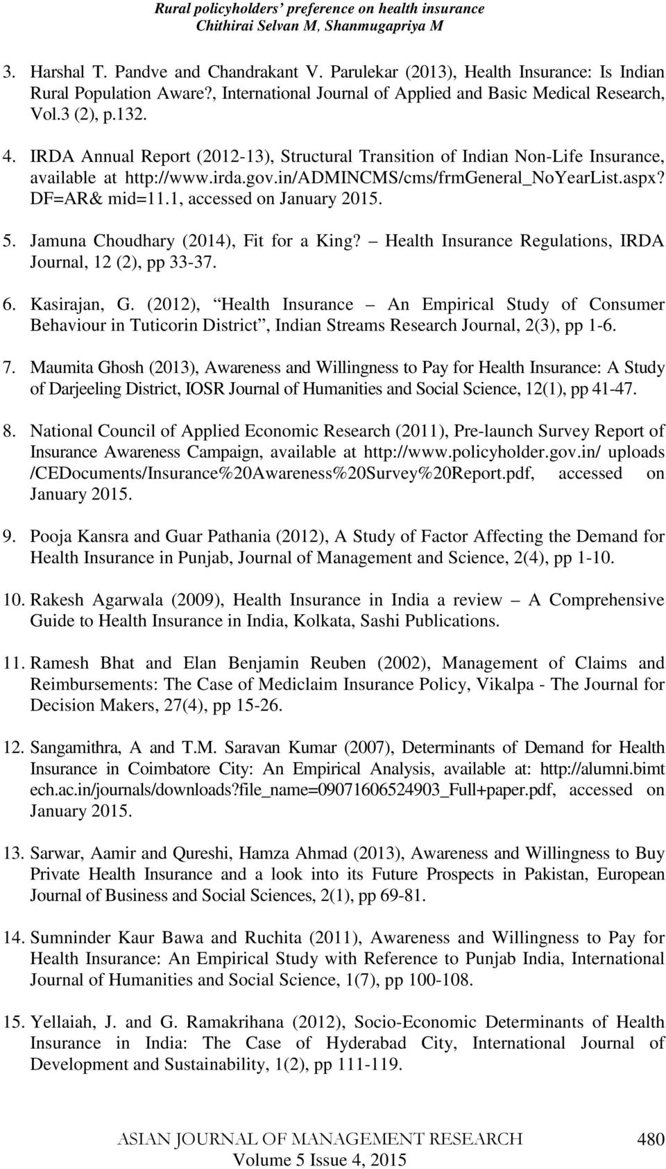 1, accessed on January 2015. 5. Jamuna Choudhary (2014), Fit for a King? Health Insurance Regulations, IRDA Journal, 12 (2), pp 33-37. 6. Kasirajan, G.