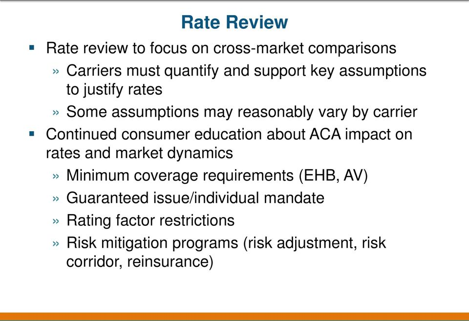about ACA impact on rates and market dynamics» Minimum coverage requirements (EHB, AV)» Guaranteed