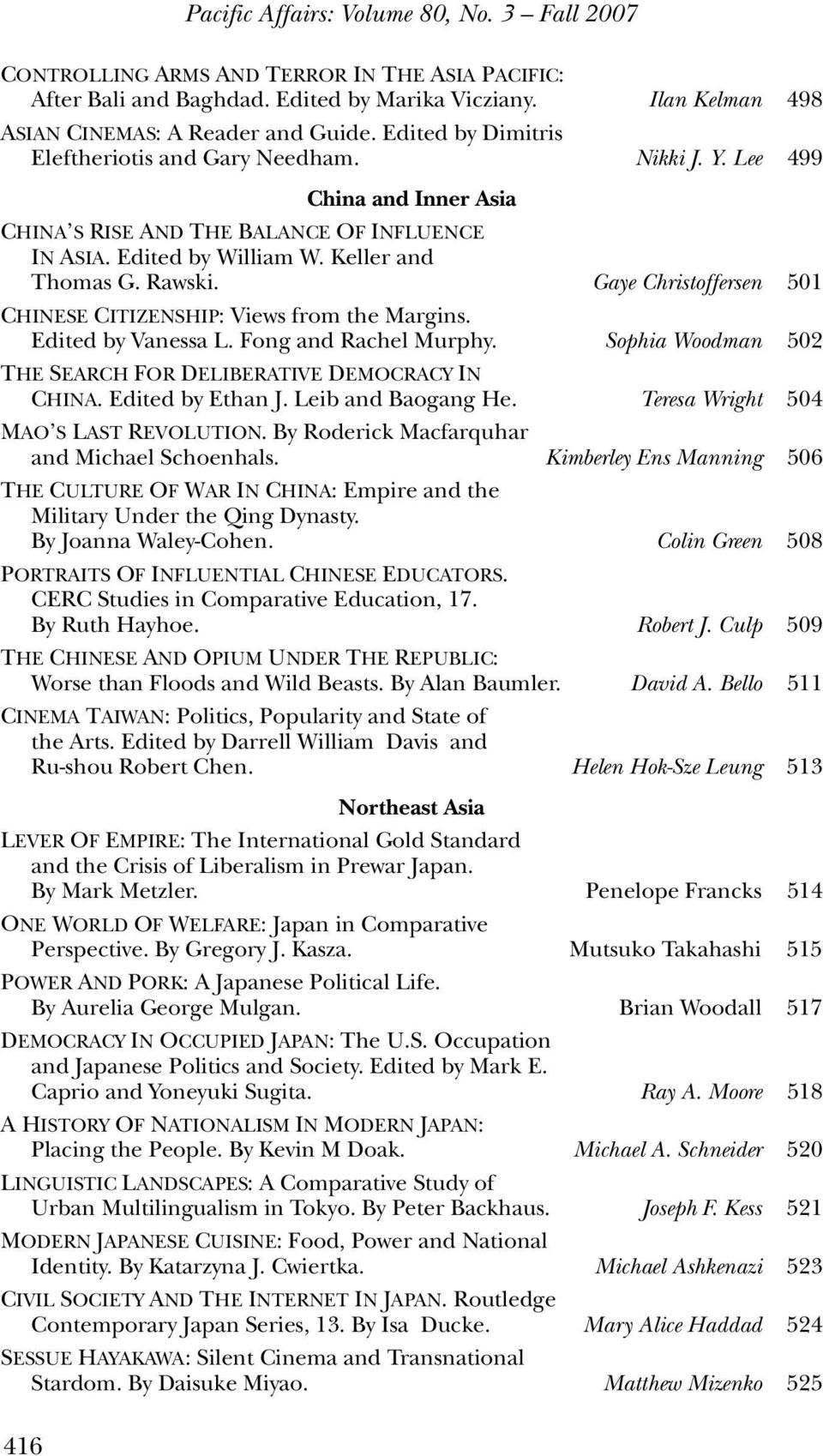 Gaye Christoffersen 501 CHINESE CITIZENSHIP: Views from the Margins. Edited by Vanessa L. Fong and Rachel Murphy. Sophia Woodman 502 THE SEARCH FOR DELIBERATIVE DEMOCRACY IN CHINA. Edited by Ethan J.