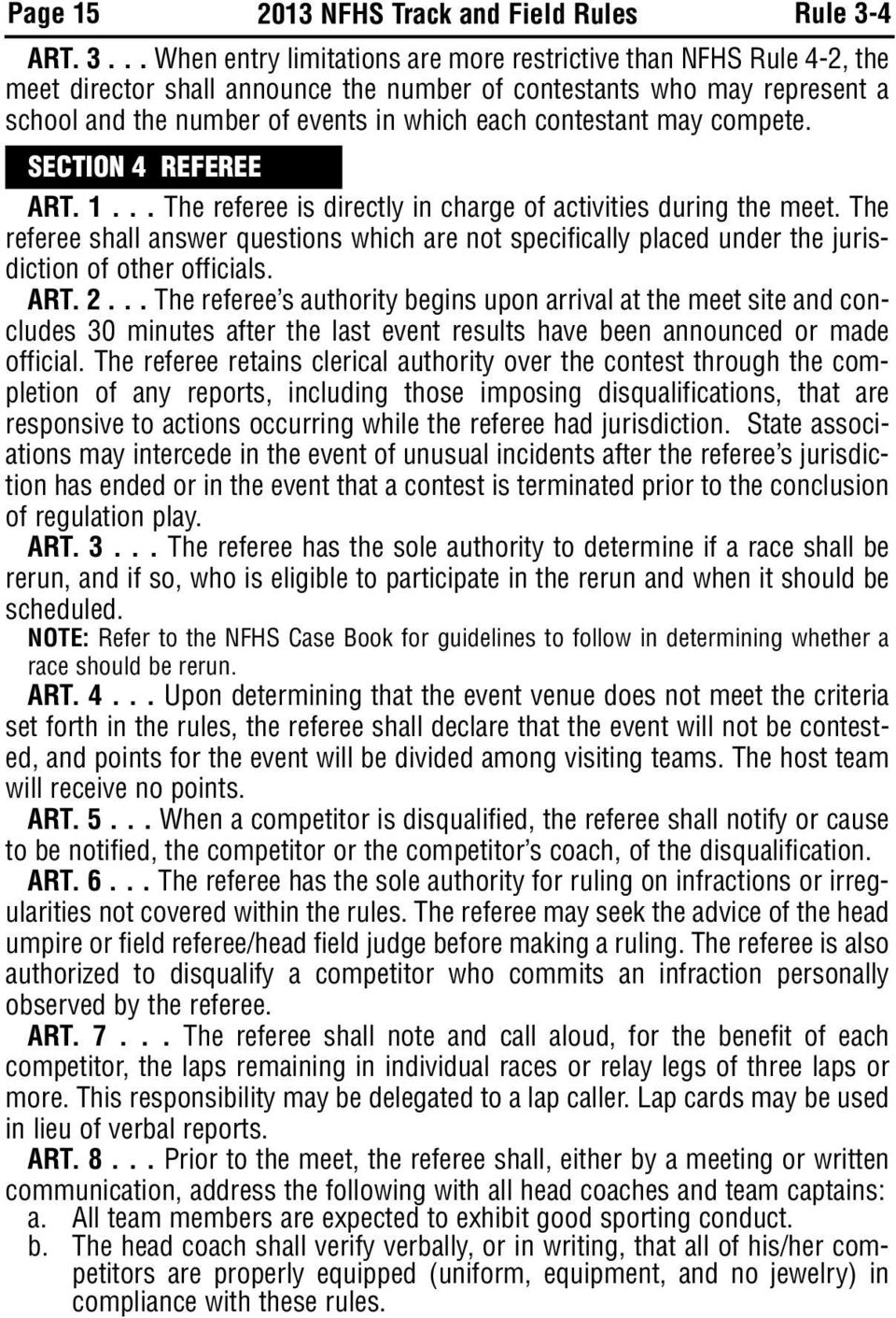 .. When entry limitations are more restrictive than NFHS Rule 4-2, the meet director shall announce the number of contestants who may represent a school and the number of events in which each